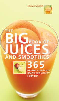 The Big Book of Juices And Smoothies By Savona, Natalie